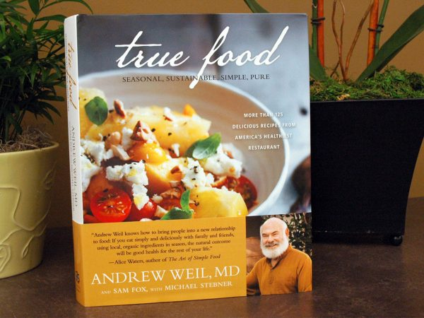 True Food: Seasonal, Sustainable, Simple, Pure | Andrew Weil, M.D.